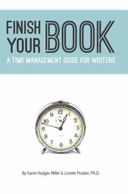 Finish Your Book! a Time Management Guide for Writers 9780983875000