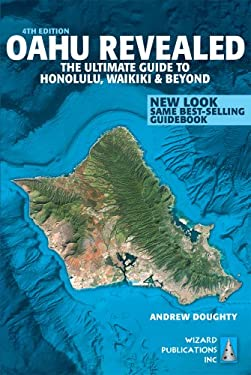 Oahu Revealed: The Ultimate Guide to Honolulu, Waikiki & Beyond 9780983888703