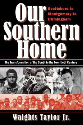 Our Southern Home-Scottsboro to Montgomery to Birmingham: The Transformation of the South in the Twentieth Century 9780983889205