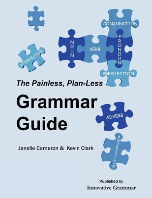 The Painless, Plan-Less Grammar Guide 9780983899006
