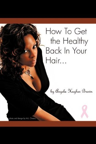 How to Get the Healthy Back in Your Hair... 9780983911616