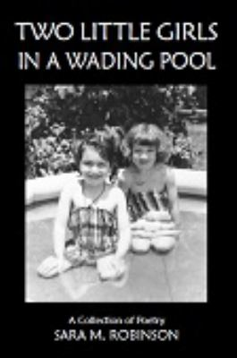 Two Little Girls in a Wading Pool (a Collection of Poetry) 9780983919223