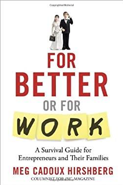 For Better or for Work: A Survival Guide for Entrepreneurs and Their Families 9780983934004
