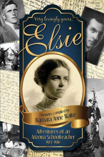 Elsie - Adventuresof an Arizona Schoolteacher 1913-1916 9780983945208