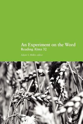 An Experiment on the Word: Reading Alma 32 9780983963608