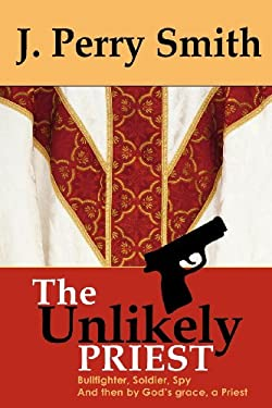 The Unlikely Priest 9780983966906