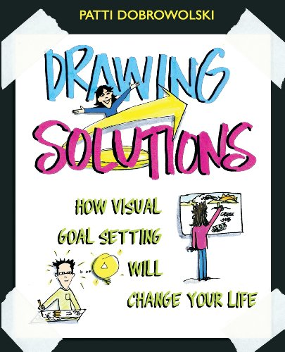 Drawing Solutions: How Visual Goal Setting Will Change Your Life 9780983985600