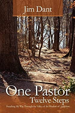 One Pastor, Twelve Steps: Preaching My Way Through the Valley of the Shadow of Addiction 9780983986348