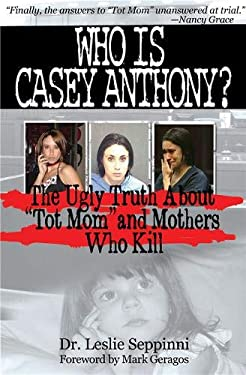 Who Is Casey Anthony?: Understanding the Motherly Motivation to Murder 9780983990628