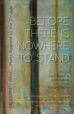 Before There Is Nowhere to Stand: Palestine/Israel: Poets Respond to the Struggle 9780983997580