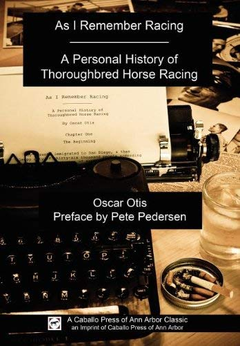 As I Remember Racing: A Personal History of Thoroughbred Horse Racing 9780984041831