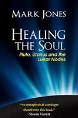 Healing the Soul: Pluto, Uranus and the Lunar Nodes 9780984047406