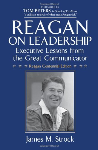 Reagan on Leadership: Executive Lessons from the Great Communicator 9780984077434