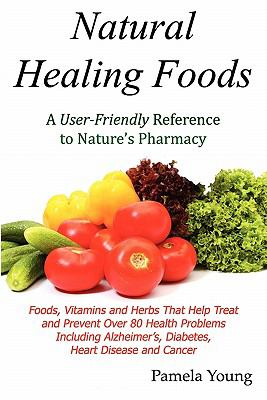 Natural Healing Foods 9780984080427