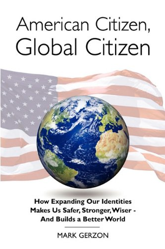 American Citizen, Global Citizen: How Expanding Our Identities Makes Us Safer, Stronger, Wiser - And Builds a Better World 9780984093014