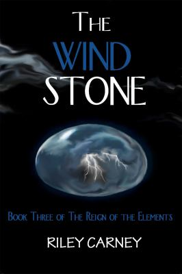 The Wind Stone: Book Three of the Reign of the Elements 9780984130740