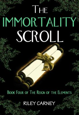The Immortality Scroll: Book Four of the Reign of the Elements 9780984130771