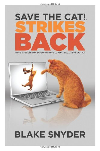 Save the Cat! Strikes Back: More Trouble for Screenwriters to Get Into... and Out of 9780984157600