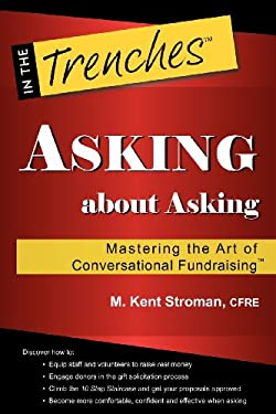 Asking about Asking: Mastering the Art of Conversational Fundraising 9780984158034