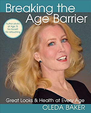 Breaking the Age Barrier: Great Looks & Health at Every Age 9780984174591