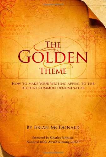 The Golden Theme: How to Make Your Writing Appeal to the Highest Common Denominator 9780984178674