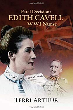 Fatal Decision: Edith Cavell Wwi Nurse 9780984181322