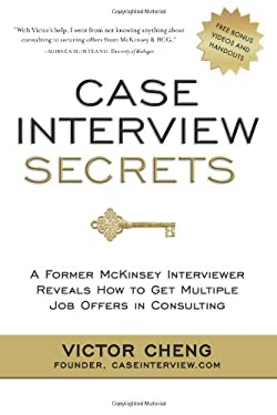 Case Interview Secrets: A Former McKinsey Interviewer Reveals How to Get Multiple Job Offers in Consulting 9780984183524