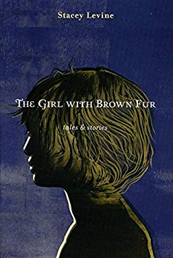 The Girl with Brown Fur: Tales & Stories 9780984213344