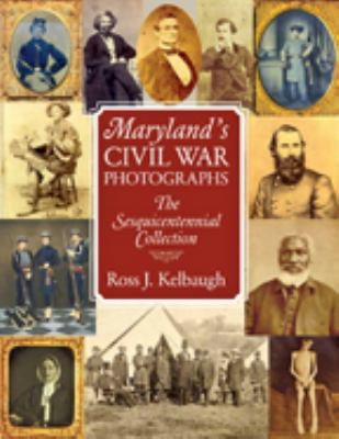Maryland's Civil War Photographs: The Sesquicentennial Collection 9780984213511