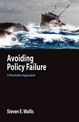 Avoiding Policy Failure: A Workable Approach 9780984216505