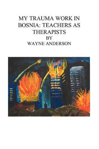 My Trauma Work in Bosnia: Teachers as Therapists 9780984228836