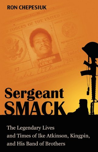 Sergeant Smack: The Legendary Lives and Times of Ike Atkinson, Kingpin, and His Band of Brothers 9780984233311