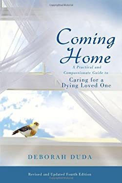 Coming Home: A Practical and Compassionate Guide to Caring for a Dying Loved One 9780984235896