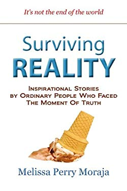 Surviving Reality: Inspirational Stories by Ordinary People Who Faced the Moment of Truth 9780984239481