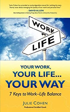 Your Work, Your Life...Your Way: 7 Keys to Work-Life Balance 9780984247400