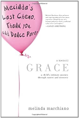 Grace: A Child's Intimate Journey Through Cancer and Recovery 9780984271207