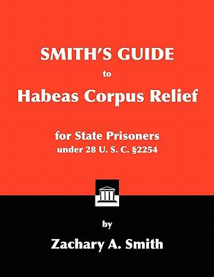 Smith's Guide to Habeas Corpus Relief for State Prisoners Under 28 U. S. C. 2254 9780984271689