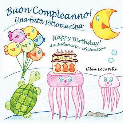 Buon Compleanno! Una Festa Sottomarina - Happy Birthday! an Underwater Celebration 9780984272372