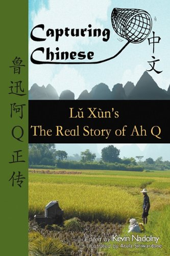 Capturing Chinese the Real Story of Ah Q: An Advanced Chinese Reader with Pinyin and Detailed Footnotes to Help Read Chinese Literature 9780984276219
