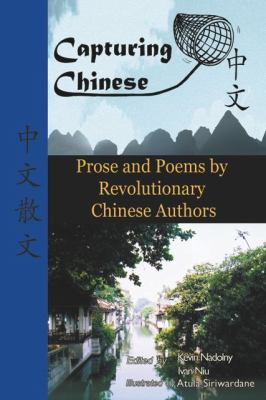 Capturing Chinese Stories: Prose and Poems by Revolutionary Chinese Authors Including Lu Xun, Hu Shi, Zhu Ziqing, Zhou Zuoren, and Lin Yutang 9780984276233