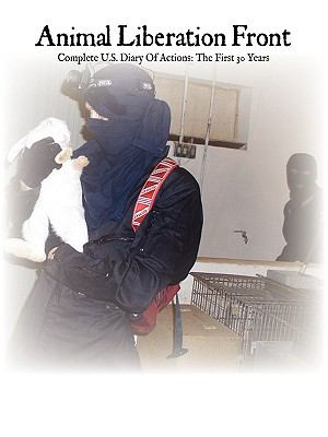 Animal Liberation Front: Complete Diary of Actions, the First 30 Years 9780984284405