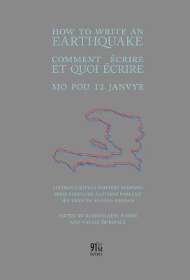 How to Write an Earthquake: Comment Ecrire Et Quoi Ecrire / Mo Pou 12 Janvye 9780984303670