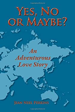 Yes, No, or Maybe? an Adventurous Love Story 9780984312504