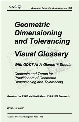 Geometric Dimensioning and Tolerancing: Visual Glossary-With GD&T At-A-Glance Sheets 9780984315321