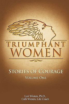 Triumphant Women: Stories of Courage, Volume 1 9780984320905
