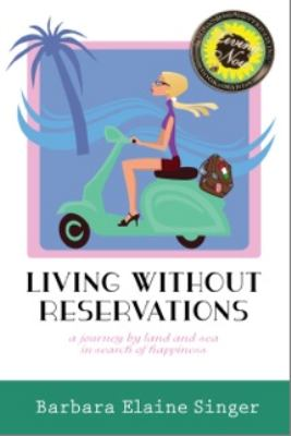 Living Without Reservations, a Journey by Land and Sea in Search of Happiness 9780984325412