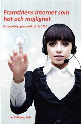 Framtidens Internet SOM Hot Och M Jlighet - Ett Tjugo Rigt Perspektiv Till R 2030 9780984349371
