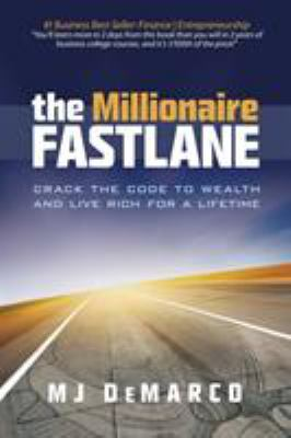 The Millionaire Fastlane: Crack the Code to Wealth and Live Rich for a Lifetime! 9780984358106