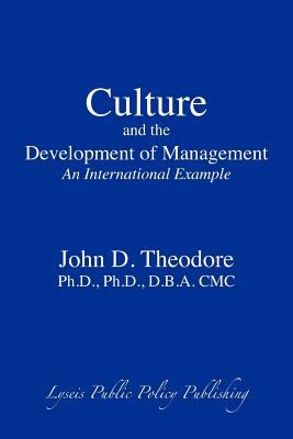 Culture and the Development of Management: An International Example 9780984372942