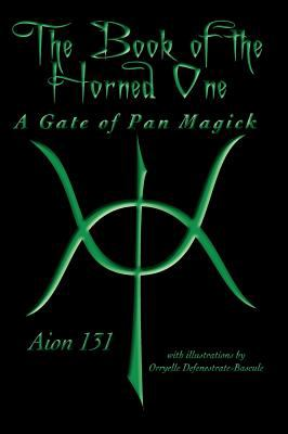 The Book of the Horned One: A Gate of Pan Magick 9780984372959